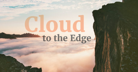 Cloud to the Edge
