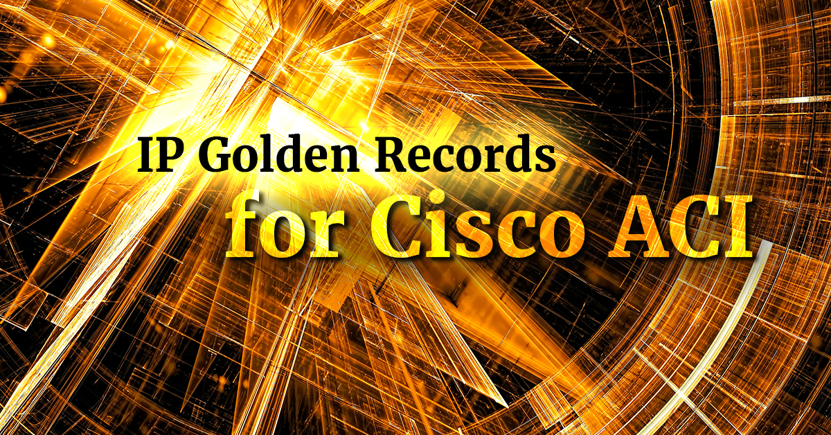 IP Golden Records for Cisco ACI
