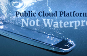 Public Cloud Platforms are not waterproof
