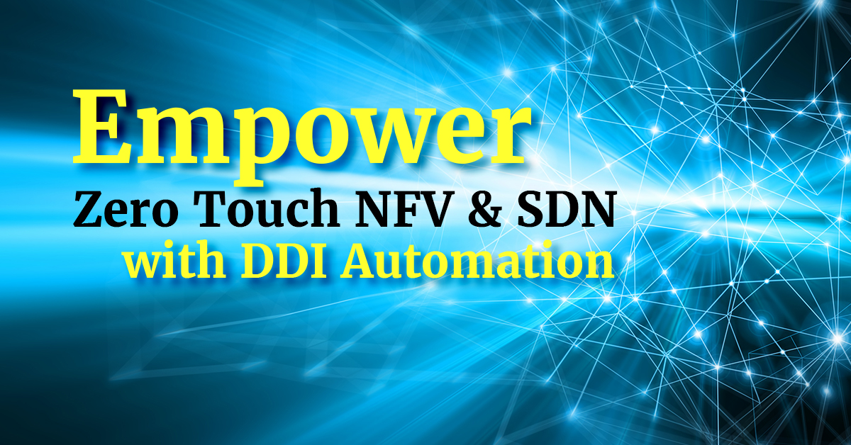 Empowering zero touch NFV & SDN with DDI automation
