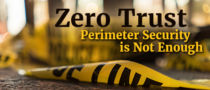Zero Trust- Perimeter Security is not enough
