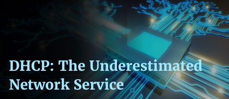 DHCP: The underestimated network service